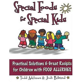 Special Food for Special Kids: Practical Solutions and Great Recipes for Children with Food Allergies