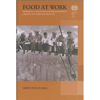 Food at Work: Workplace Solutions for Malnurition, Obesity and Chronic Diseases
