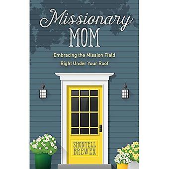 Maman missionnaire: Embrasser le droit Mission champ sous votre toit