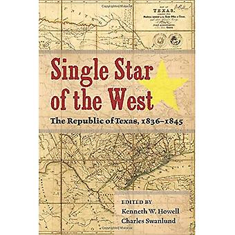 Single Star of the West: The Republic of Texas, 1836-1845