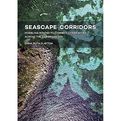 Seascape Corridors  Modeling Routes to Connect Communicravates Across the voitureibbean Sea