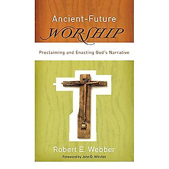 Ancient-future Worship: Proclaiming and Enacting God's Narrative (Ancient-Future)