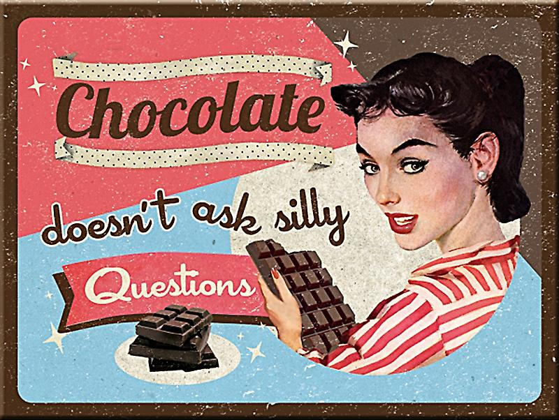 Chocolate Doesn't Ask Silly Questions metal fridge magnet    (na)