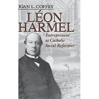 Lon Harmel Entrepreneur as Catholic Social Reformer by Coffey & Joan L.
