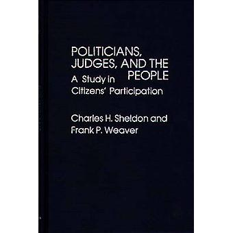 Politicians Judges and the People A Study in Citizens Participation by Sheldon & Charles H.