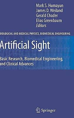 Artificial Sight Basic Research Biomedical Engineering and Clinical Advances by Humayun & Mark S.