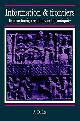 Information and Froncravaters Rohomme Foreign Relations in Late Antiquity by Lee & A. D.