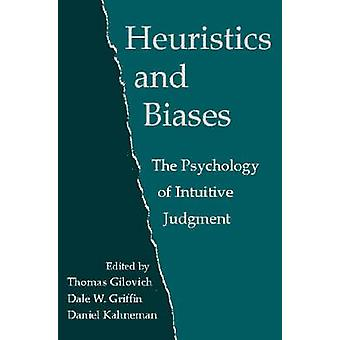 Heuristics and Biases The Psychology of Intuitive Judgment by Gilovich & Thomas