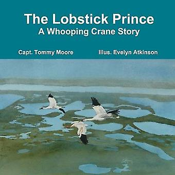 The Lobstick Prince  A Whooping Crane Story by Moore & Capt. Tommy