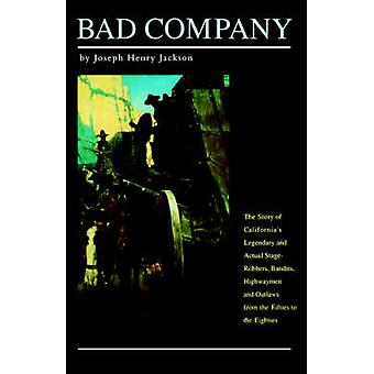 Bad Company The Story of Californias Legendary and Actual StageRobbers Bandits Highwaymen and Outlaws from the Fifties to the Eighties by Jackson & Joseph Henry