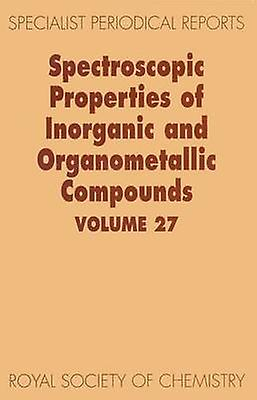 Spectroscopic Properties of Inorganic and Organometallic Compounds Volume 27 by Mann & Brian E