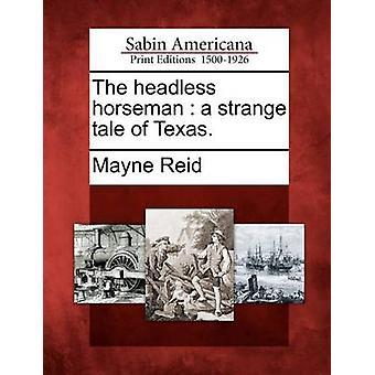 The headless horseman  a strange tale of Texas. by Reid & Mayne