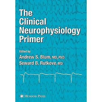 The Clinical Neurophysiology Primer by Blum & Andrew S.