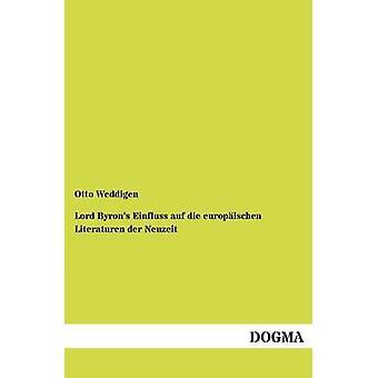 Lord Byrons Einfluss auf die europischen Literaturen der Neuzeit by Weddigen & Otto