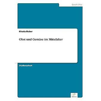 Obst und Gemse im Mittelalter door Huber & Nicola