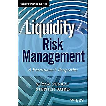 Liquidity Risk Management: A�Practitioner's Perspective�(Wiley Finance)