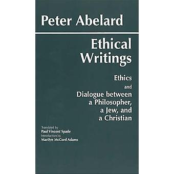 Ethical Writings - His  -Ethics - or  -Know Yourself - and  -Dialogue Betwe