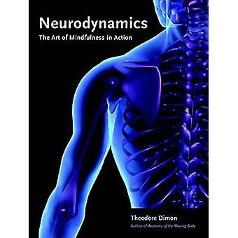 Neurodynamics - The Art of Mindfulness in Action by Theodore Dimon - 9