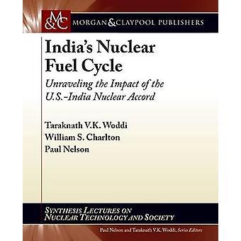 India's Nuclear Fuel Cycle by Taraknath Woddi - William S. Charlton -