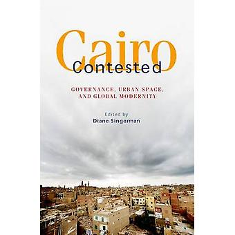 Cairo Contested - Governance - Urban Space and Global Modernity by Dia