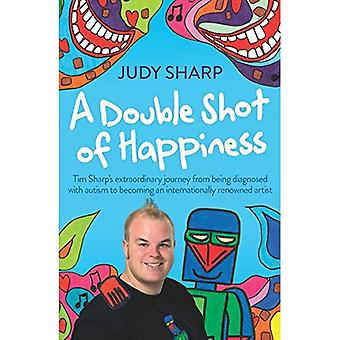 A Double Shot of Happiness: Tim Sharp's Extraordinary Journey from Being Diagnosed with Autism to Becoming an...