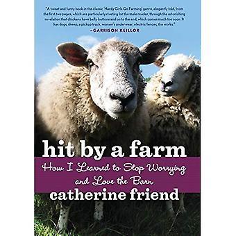 Geraakt door een boerderij: hoe ik leerde om te stoppen met zorgen en hou van de schuur