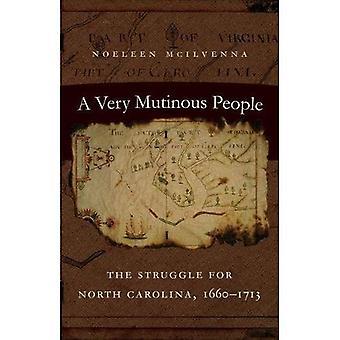 Hyvin Mutinous ihmiset: taistelu Pohjois-Carolinan, 1660-1713