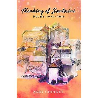 Thinking of Santorini - Poems 1974-2015 by Andy Godfrey - 978178465161