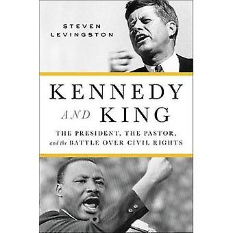 Kennedy and King - The President - the Pastor - and the Battle Over Ci
