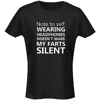 Note To Self Wearing Headphones Doesn't Silent Farts Womens T-Shirt 8 Colours (8-20) by swagwear