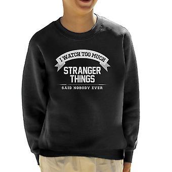 I Watch Too Much Stranger Things Said Nobody Ever Kid's Sweatshirt