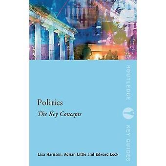 Politics The Key Concepts by Lisa Harrison