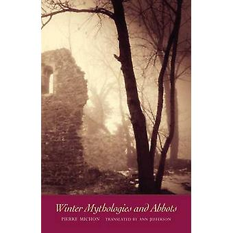 Winter Mythologies and Abbots by Pierre Michon - Ann Jefferson - 9780