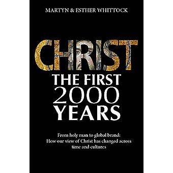 Christ the First 2000 Years - From Holy Man to Global Brand - How Our V