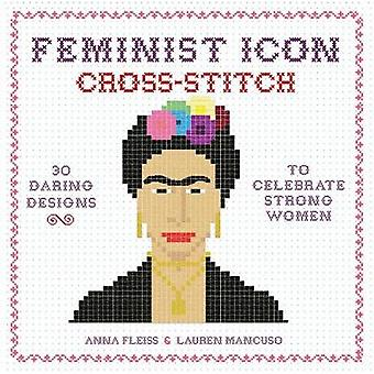 Feminist Icon Cross-Stitch - 30 Daring Designs to Celebrate Strong Wom