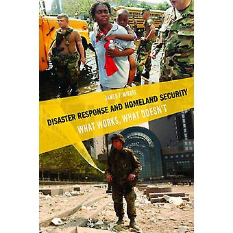 Disaster Response and Homeland Security - What Works - What Doesn't by