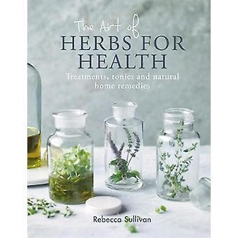 De kunst van natuurlijke kruiden voor de gezondheid door Rebecca Sullivan - 97808578347