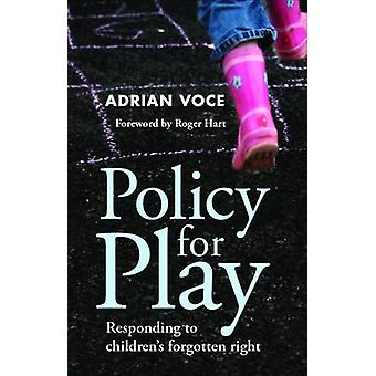Policy for Play - Responding to Children's Forgotten Right by Adrian V