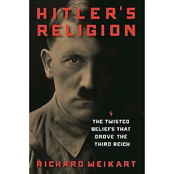 Hitler's Religion - The Twisted Beliefs That Drove the Third Reich by