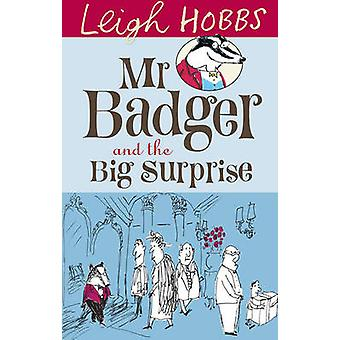 Mr Badger and the Big Surprise by Leigh Hobbs - 9781742374178 Book