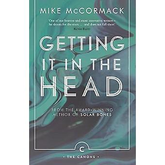 Getting it in the Head by Mike McCormack - 9781786891396 Book