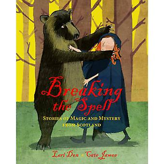 Breaking the Spell - Stories of Magic and Mystery from Scotland by Lar