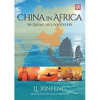 China in Africa - In Zheng He's footsteps by Li Xinfeng - 978192824610