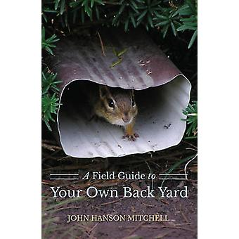 A Field Guide to Your Own Back Yard (2nd Revised edition) by John Han