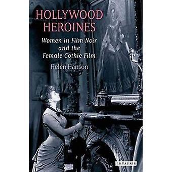 Hollywood heldinnen - vrouwen in de Film Noir en de vrouwelijke gotische Film van