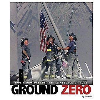 Ground Zero: How a Photograph Sent a Message of Hope (Captured History)