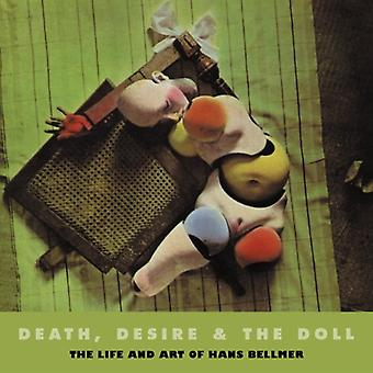 DEATH, DESIRE & THE DOLL: The Life and Art of Hans Bellmer (Solar Art Directives)