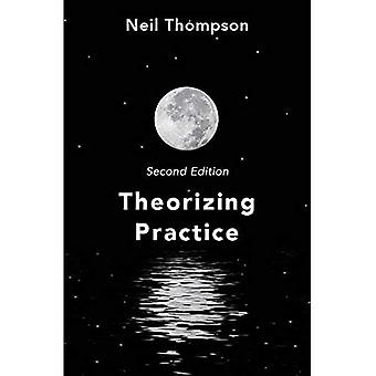 Theorizing Practice: A Guide�for the People Professions