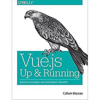 Vue.Js: Up and Running: gebouw toegankelijk en Performant Web Apps