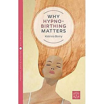 Why Hypnobirthing Matters (Pinter & Martin Why it Matters: 2)